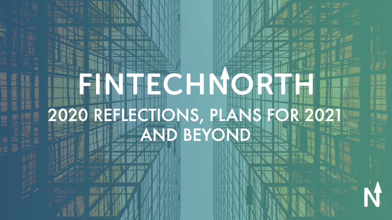 FinTech North – 2020 reflections, plans for 2021 and beyond